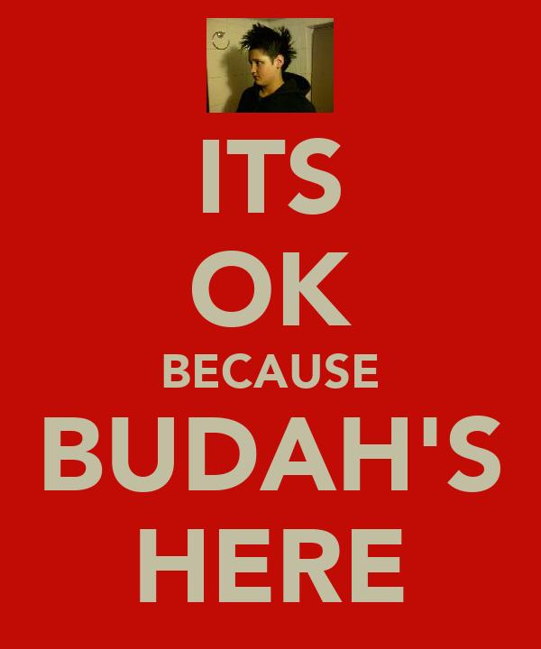 ITS OK BECAUSE BUDAH'S HERE