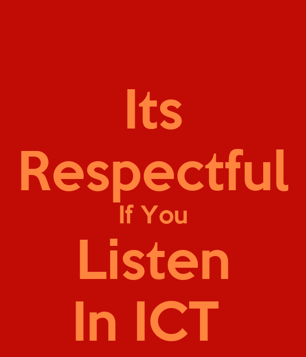 Its Respectful If You Listen In ICT