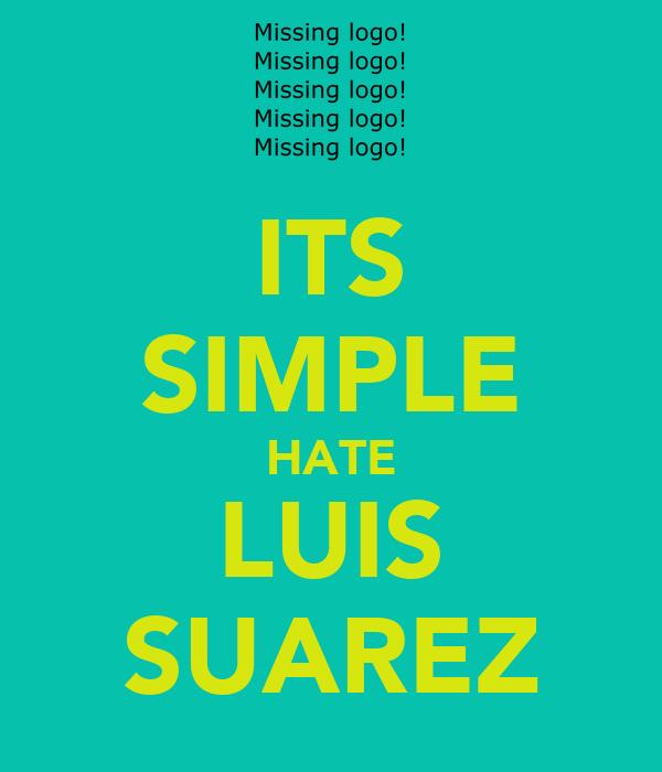 ITS SIMPLE HATE LUIS SUAREZ