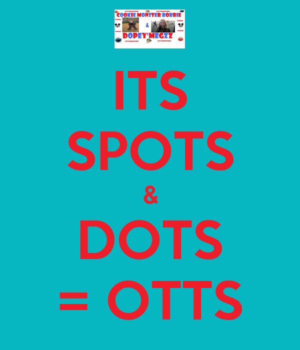ITS SPOTS & DOTS = OTTS