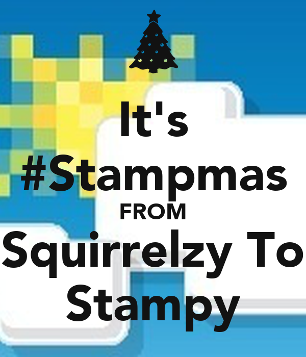 It's #Stampmas FROM Squirrelzy To Stampy