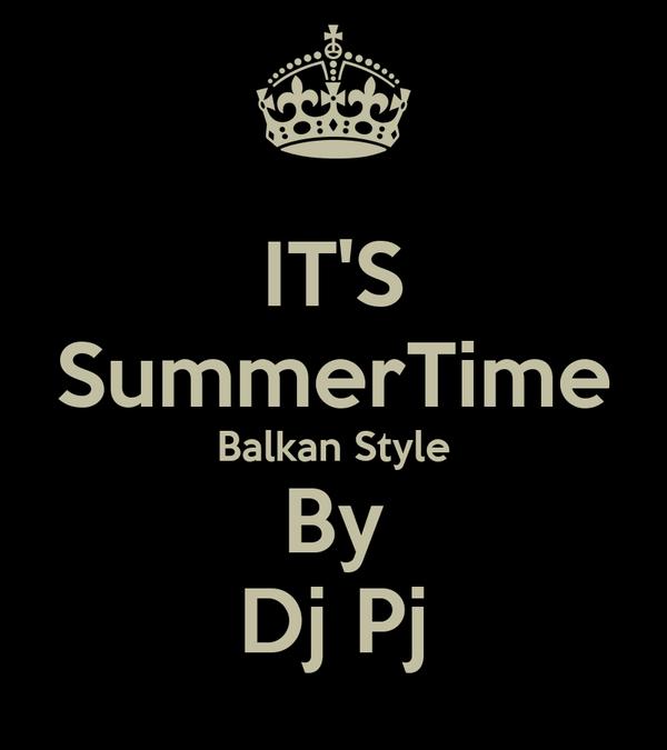 IT'S SummerTime Balkan Style By Dj Pj