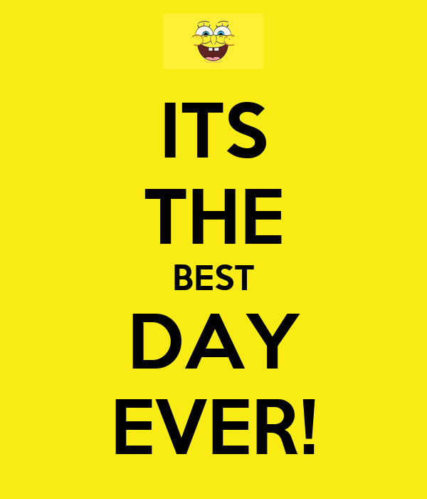 ITS THE BEST DAY EVER!