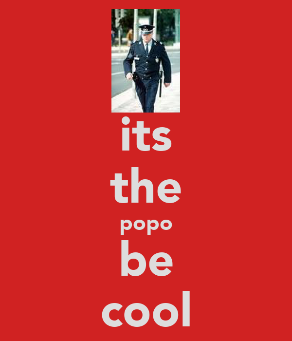 its the popo be cool