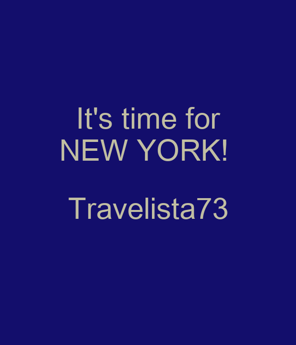 It's time for NEW YORK!  Travelista73