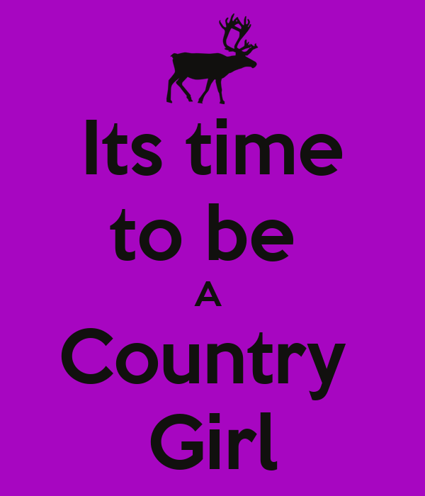 Its time to be  A  Country  Girl