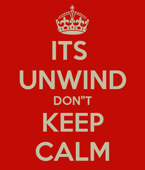 "ITS  UNWIND DON""T KEEP CALM"