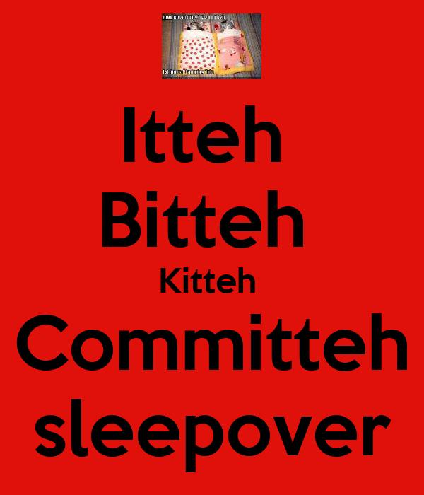 Itteh  Bitteh  Kitteh  Committeh sleepover