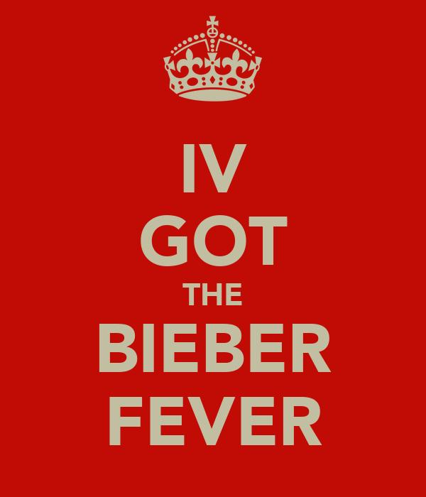 IV GOT THE BIEBER FEVER