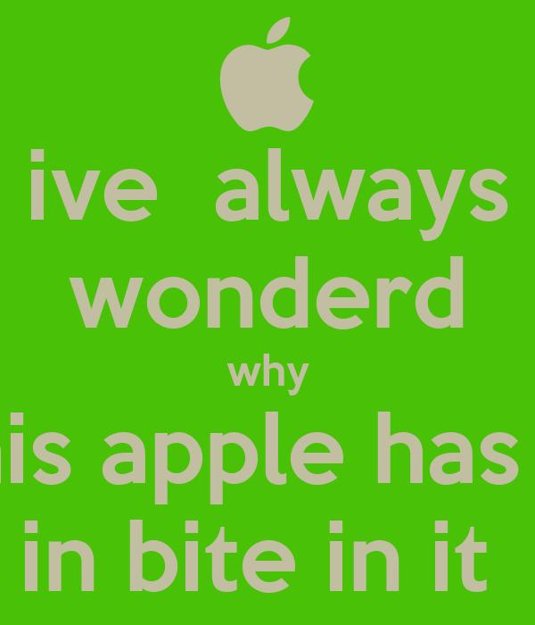 ive always wonderd why rhis apple has a in bite in it ...