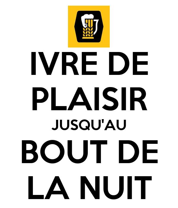 IVRE DE PLAISIR JUSQU'AU BOUT DE LA NUIT