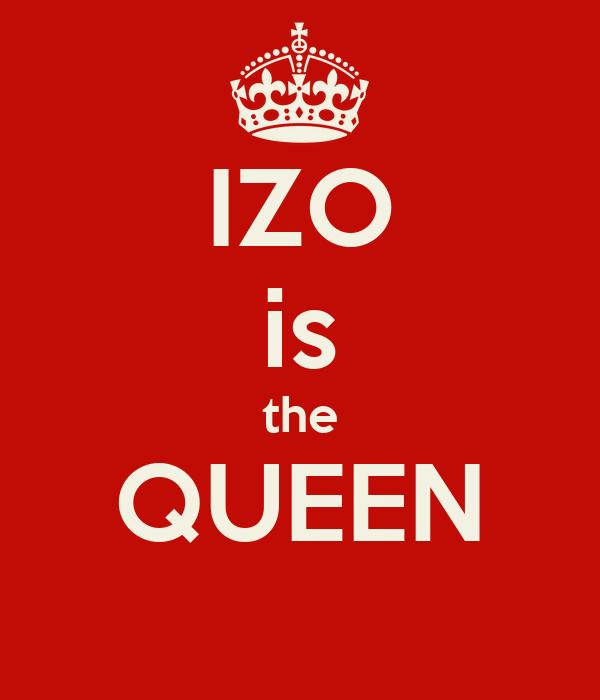 IZO is the QUEEN