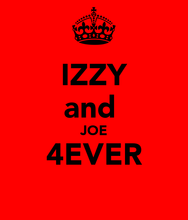IZZY and  JOE 4EVER