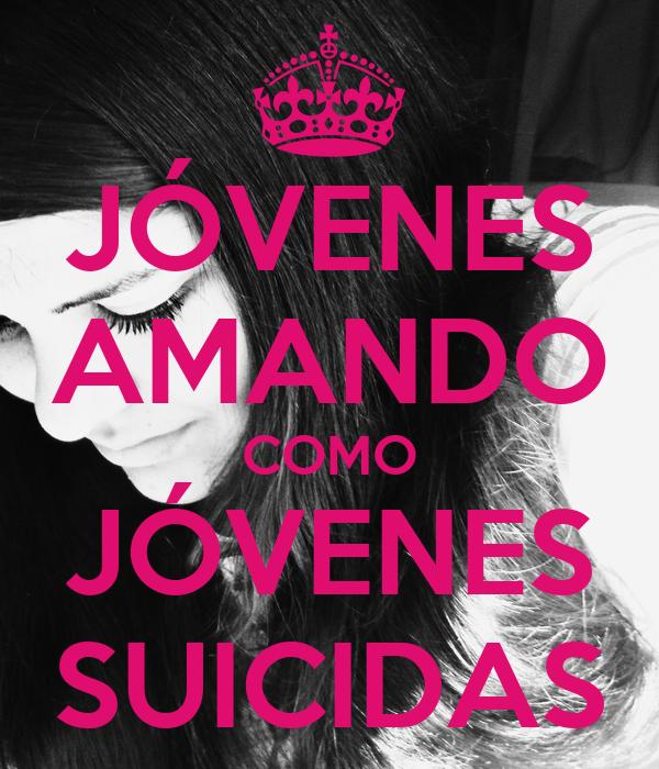 JÓVENES AMANDO COMO JÓVENES SUICIDAS