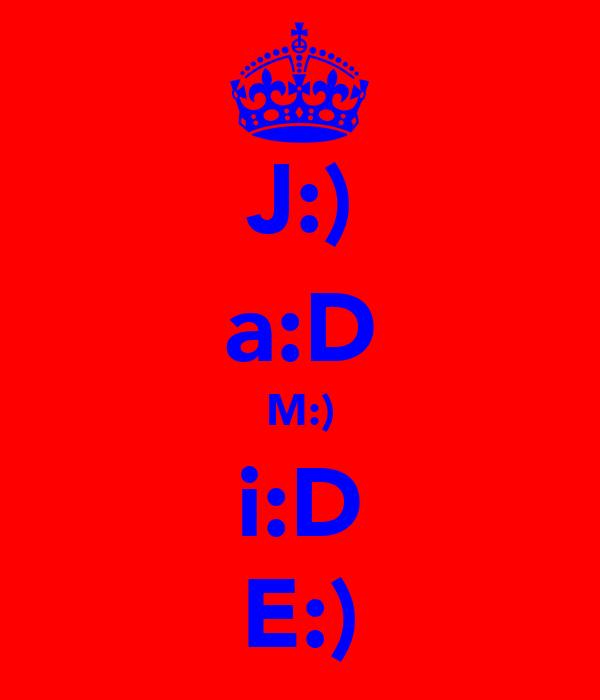 J:) a:D M:) i:D E:)