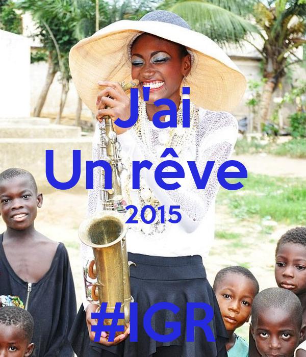 J'ai Un rêve  2015  #IGR