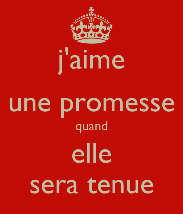 j'aime une promesse quand elle sera tenue