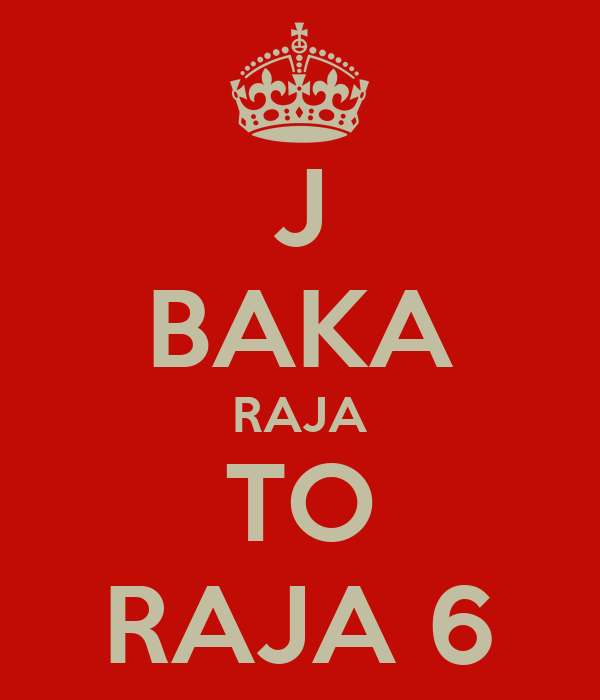 J BAKA RAJA TO RAJA 6