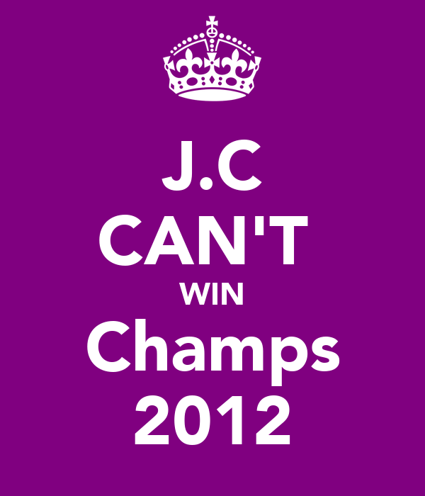 J.C CAN'T  WIN Champs 2012