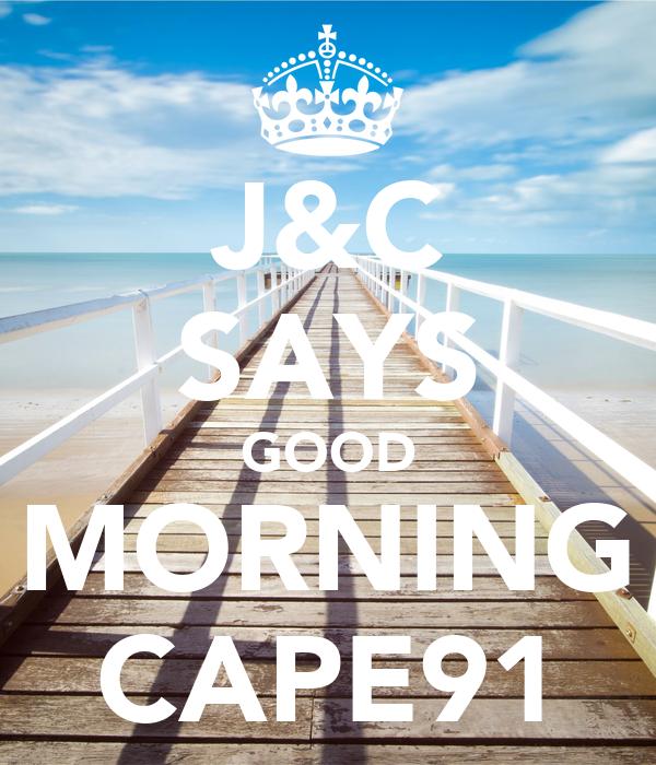J&C SAYS GOOD MORNING CAPE91