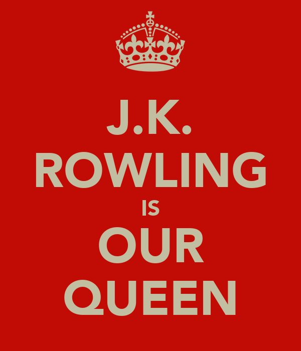 J.K. ROWLING IS OUR QUEEN