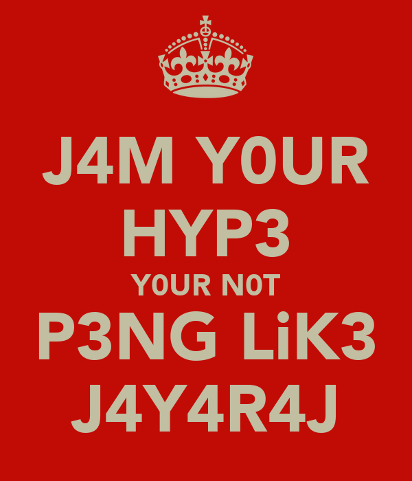 J4M Y0UR HYP3 Y0UR N0T P3NG LiK3 J4Y4R4J