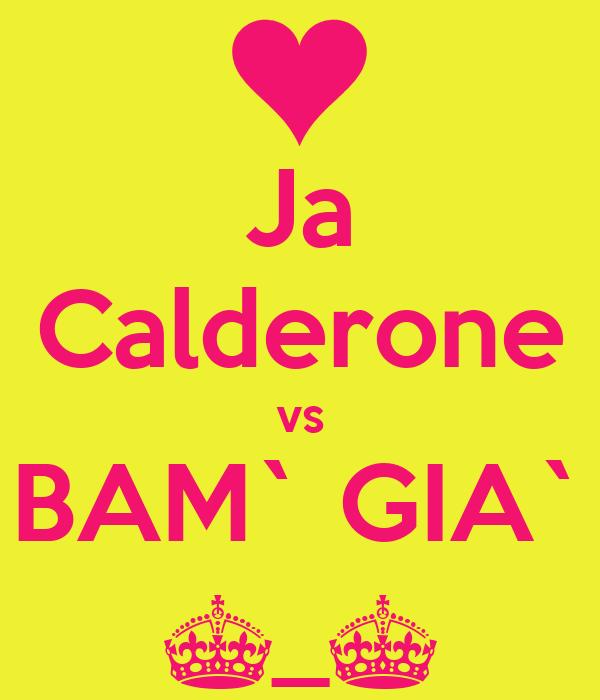 Ja Calderone vs BAM` GIA` ^_^