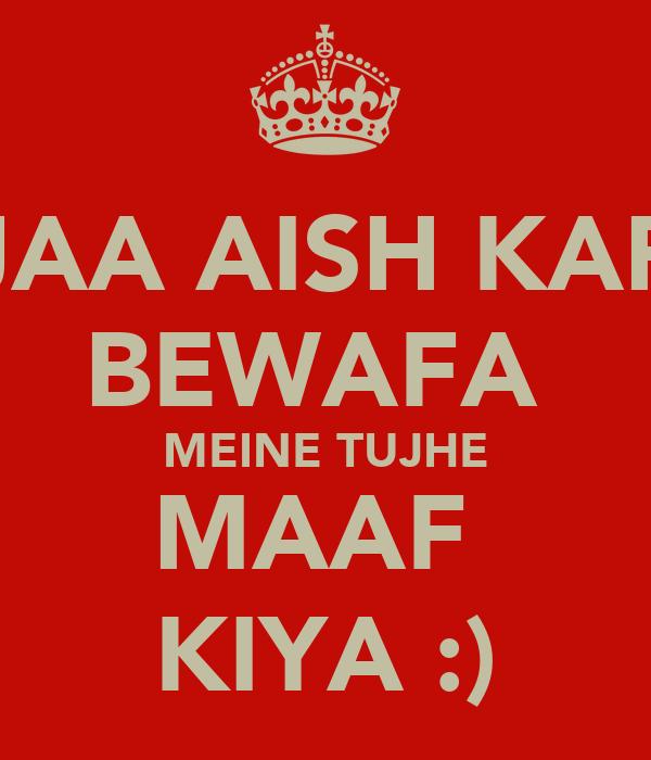JAA AISH KAR BEWAFA  MEINE TUJHE MAAF  KIYA :)