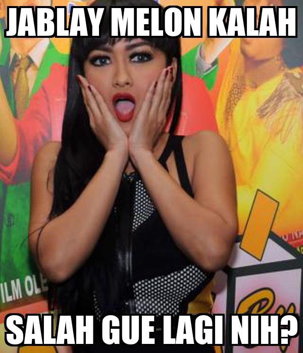 JABLAY MELON KALAH SALAH GUE LAGI NIH?
