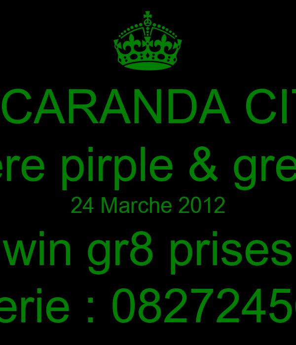 JACARANDA CITY were pirple & green 24 Marche 2012 win gr8 prises Valerie : 0827245605