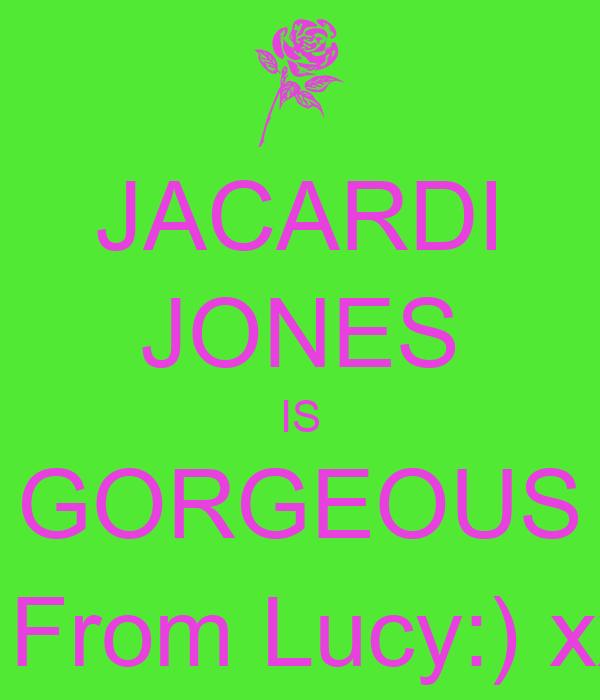 JACARDI JONES IS GORGEOUS ! From Lucy:) xx