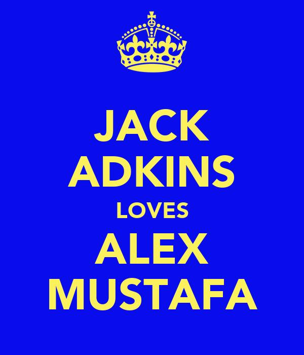 JACK ADKINS LOVES ALEX MUSTAFA