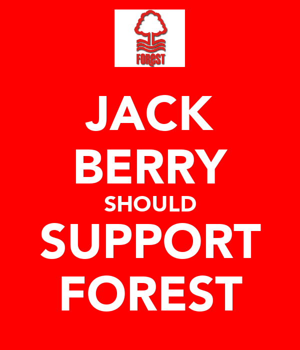 JACK BERRY SHOULD SUPPORT FOREST