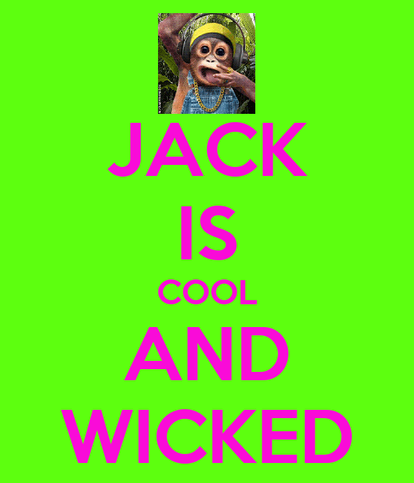 JACK IS COOL AND WICKED