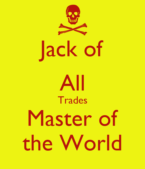 Jack of All Trades Master of the World