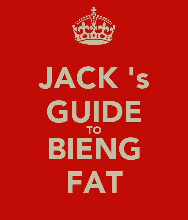 JACK 's GUIDE TO BIENG FAT
