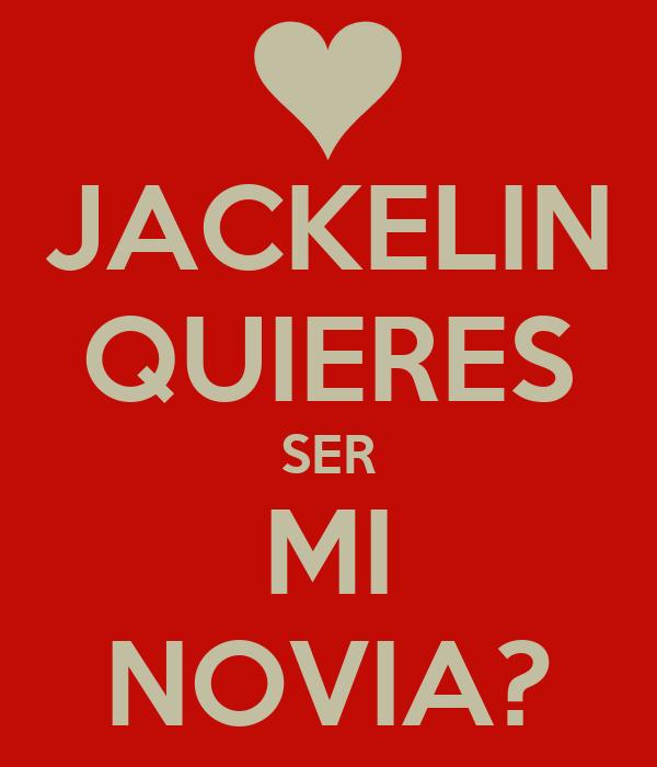 JACKELIN QUIERES SER MI NOVIA?
