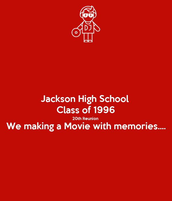 Jackson High School  Class of 1996 20th Reunion  We making a Movie with memories....