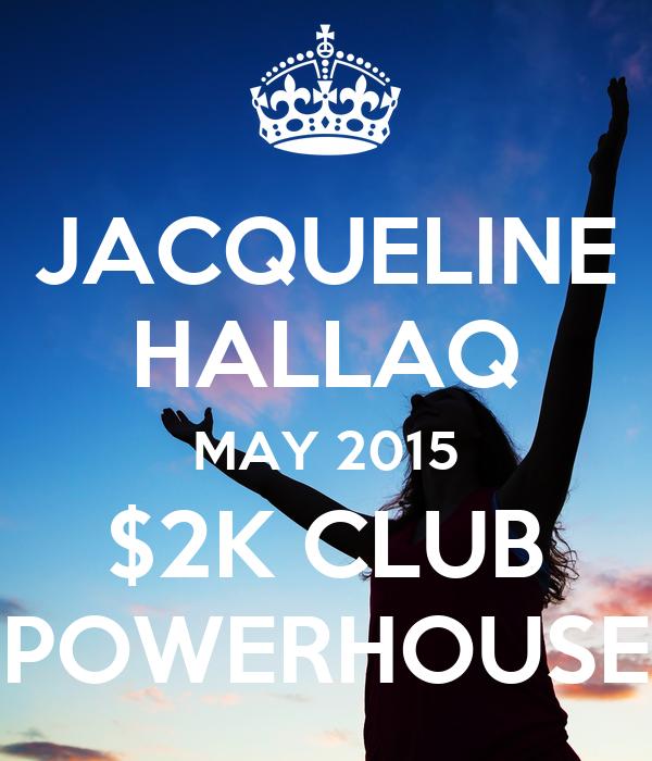JACQUELINE HALLAQ MAY 2015 $2K CLUB POWERHOUSE