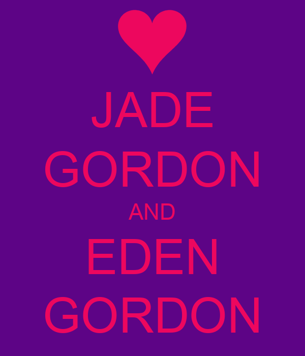 JADE GORDON AND EDEN GORDON