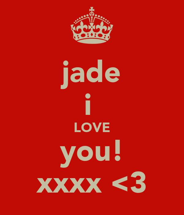 jade i  LOVE you! xxxx <3