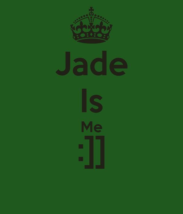 Jade Is Me :]]
