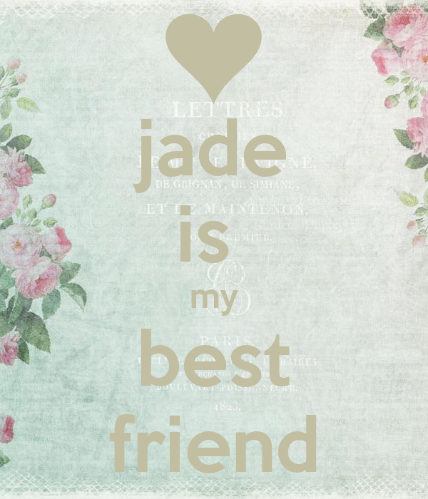 jade is  my best friend