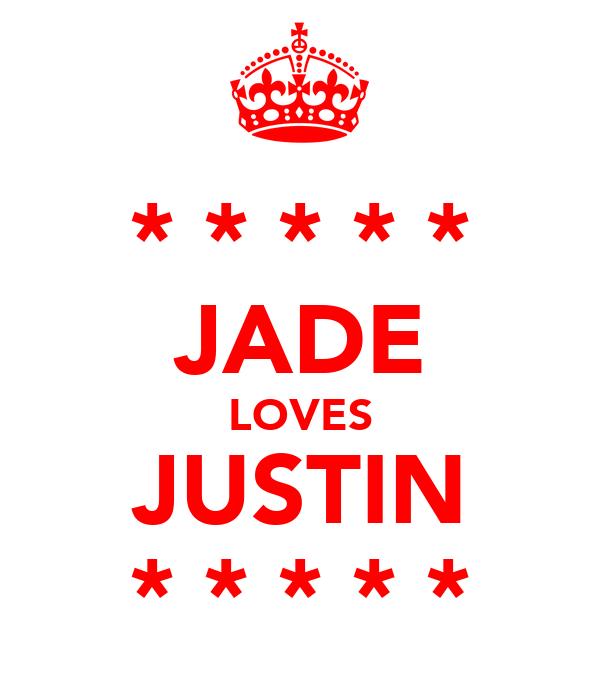 * * * * * JADE LOVES JUSTIN * * * * *