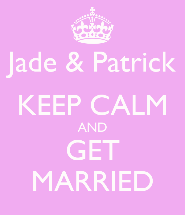 Jade & Patrick KEEP CALM AND GET MARRIED