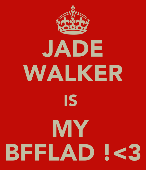 JADE WALKER IS  MY  BFFLAD !<3