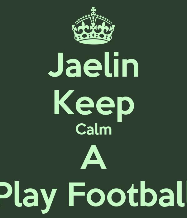 Jaelin Keep Calm A Play Football