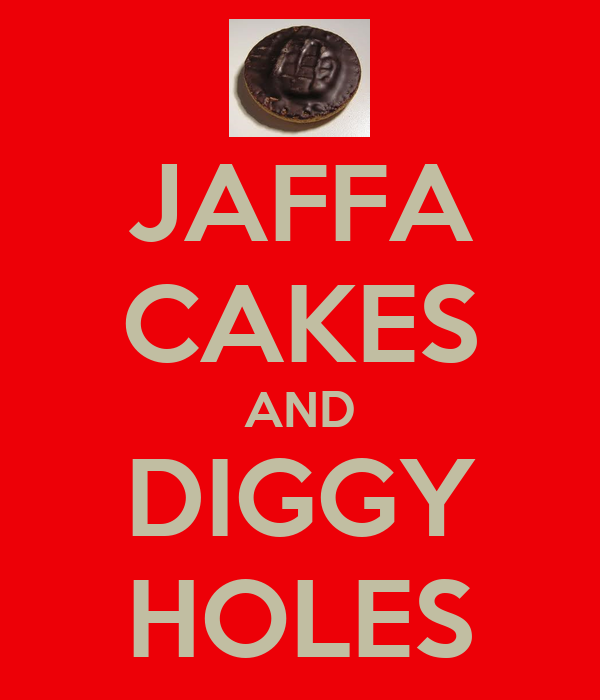 JAFFA CAKES AND DIGGY HOLES