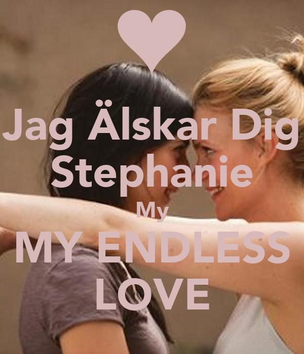 Jag Älskar Dig Stephanie My MY ENDLESS LOVE