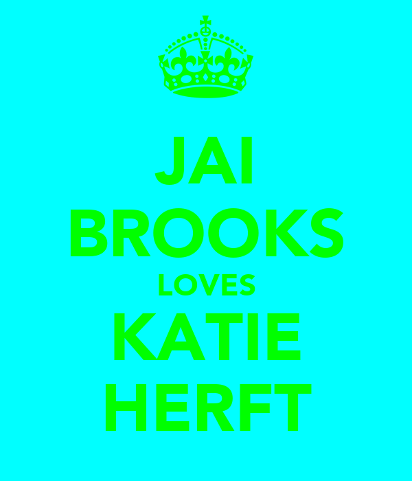 JAI BROOKS LOVES KATIE HERFT